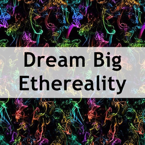 Dream Big Ethereality